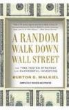 A Random Walk Down Wall Street: The Time Tested Strategy For Successful Investing By: Burton Gordon Malkiel, Burton G. Malkiel, Burton Malkiel
