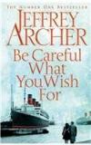 Be Careful What You Wish For By: Jeffrey Archer