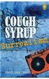 Cough Syrup Surrealism By: Tharun James Jimani