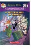 Creepella Von Cacklefur 7: A Suitcase Full Of Ghosts By: Geronimo Stilton