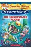 Geronimo Stilton Spacemice 6: The Underwater Planet By: Geronimo Stilton