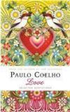 Love: Selected Quotations By: Paulo Coelho