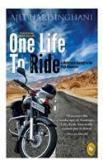 One Life To Ride : A Motorcycle Journey To The High Himalayas By: Ajit Harisinghani