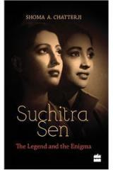 Suchitra Sen: The Legend and the Enigma By: Shoma Chatterji