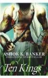 Ten Kings By: Ashok K Banker