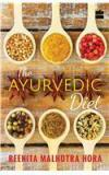 The Ayurvedic Diet By: Reenita Malhotra Hora