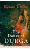 The Dance Of Durga By: Kanika Dhillon