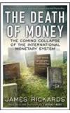 The Death Of Money By: James Rickards