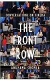 The Front Row : Conversations On Cinema By: Anupama Chopra