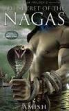 The Secret Of The Nagas By: Amish Tripathi