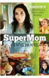 The SuperMom Cookbook By: Madhuri Iyer