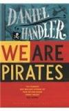 We Are Pirates By: Daniel Handler